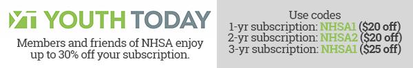 Youth Today discount codes: 1-yr NHSA1; 2-yr NHSA2; 3-yr NHSA3